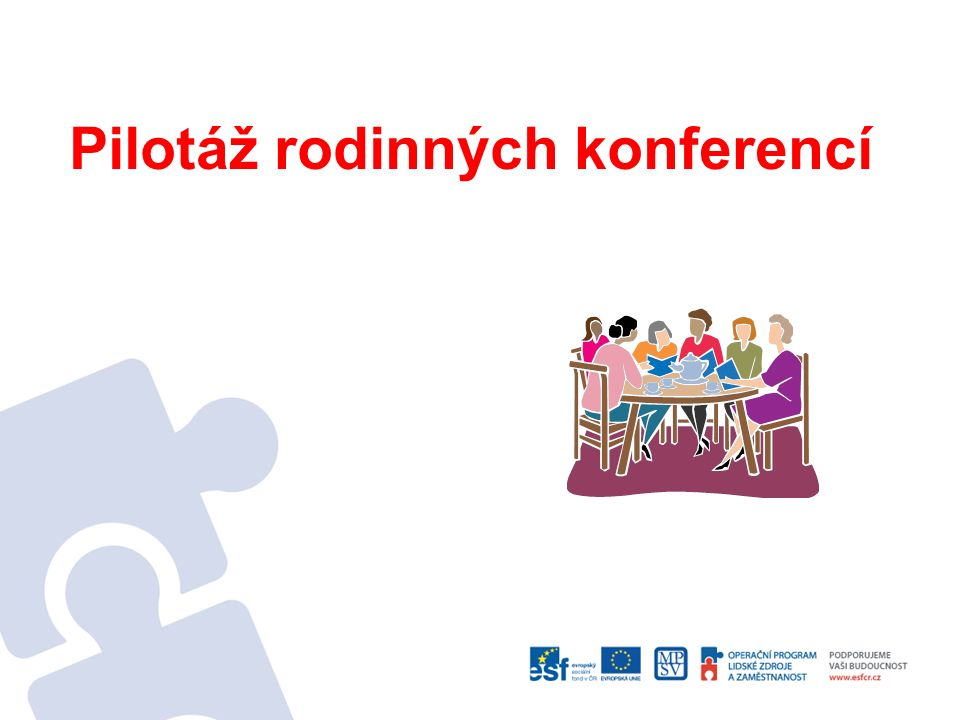 Rodinné konference - rodinné konference jako přístup k práci s rodinou - model převzatý ze zahraničí (Nový Zéland, Holandsko) - důraz na zodpovědnost rodiny při řešení problémů - návrat k tradičnímu řešení problémů - zplnomocnění rodiny