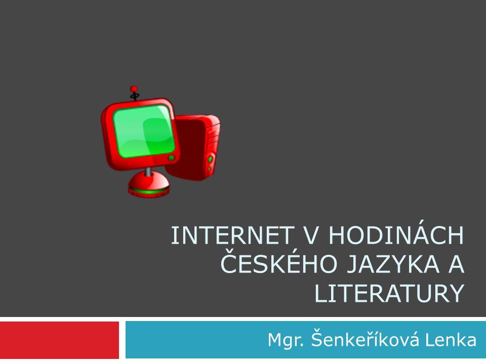 INTERNET V HODINÁCH ČESKÉHO JAZYKA A LITERATURY Mgr. Šenkeříková Lenka