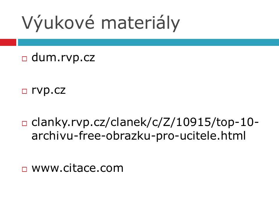 Výukové materiály  dum.rvp.cz  rvp.cz  clanky.rvp.cz/clanek/c/Z/10915/top-10- archivu-free-obrazku-pro-ucitele.html  www.citace.com