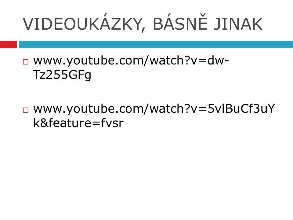 VIDEOUKÁZKY, BÁSNĚ JINAK  www.youtube.com/watch v=dw- Tz255GFg  www.youtube.com/watch v=5vlBuCf3uY k&feature=fvsr