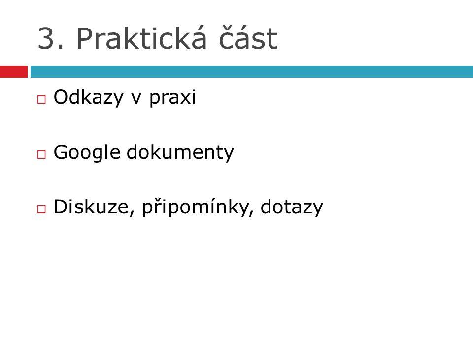 3. Praktická část  Odkazy v praxi  Google dokumenty  Diskuze, připomínky, dotazy