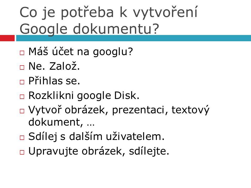 Co je potřeba k vytvoření Google dokumentu.  Máš účet na googlu.