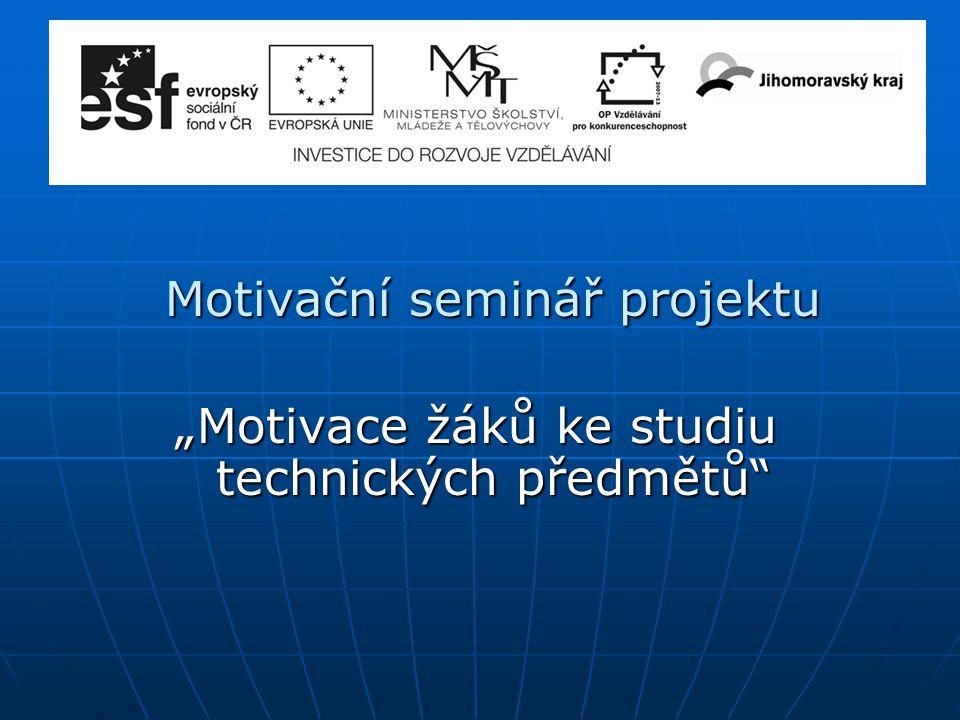 """Motivační seminář projektu Motivační seminář projektu """"Motivace žáků ke studiu technických předmětů"""""""