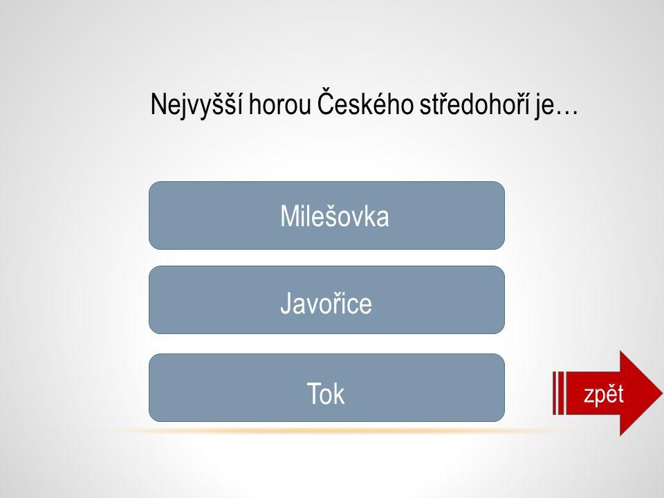 Nejvyšší horou Českého středohoří je… Milešovka Javořice Tok zpět