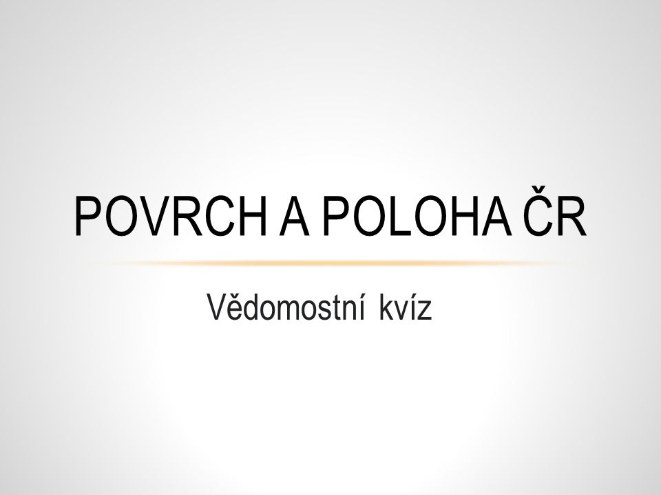 Vědomostní kvíz POVRCH A POLOHA ČR