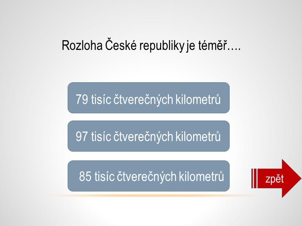 Rozloha České republiky je téměř…. 79 tisíc čtverečných kilometrů 97 tisíc čtverečných kilometrů 85 tisíc čtverečných kilometrů zpět