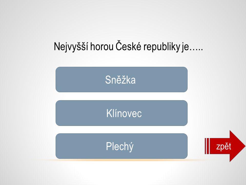 Nejvyšší horou České republiky je….. zpět Sněžka Klínovec Plechý Sněžka