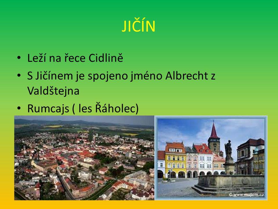 JIČÍN Leží na řece Cidlině S Jičínem je spojeno jméno Albrecht z Valdštejna Rumcajs ( les Řáholec)