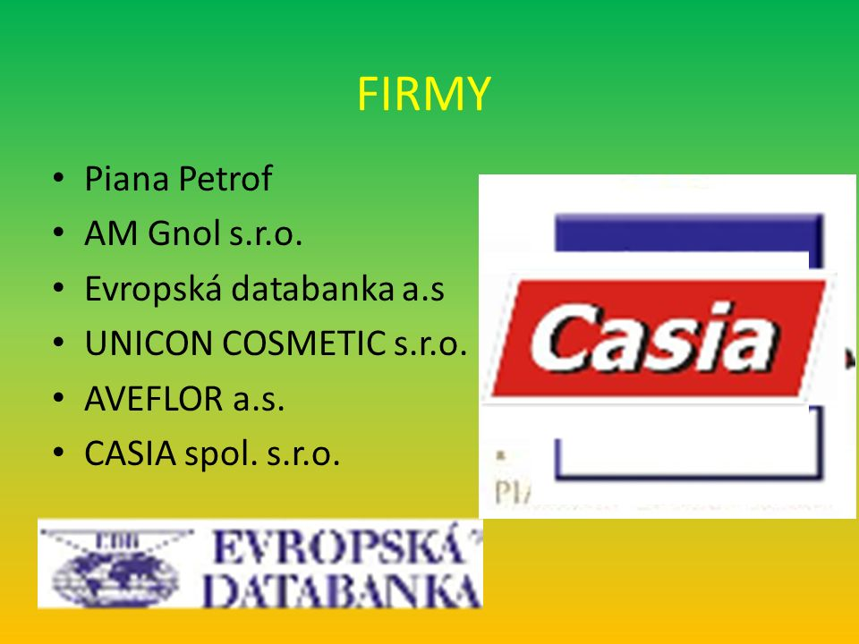 FIRMY Piana Petrof AM Gnol s.r.o. Evropská databanka a.s UNICON COSMETIC s.r.o. AVEFLOR a.s. CASIA spol. s.r.o.