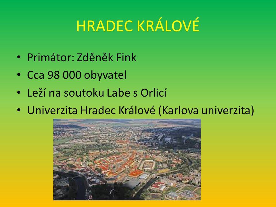HRADEC KRÁLOVÉ Primátor: Zděněk Fink Cca 98 000 obyvatel Leží na soutoku Labe s Orlicí Univerzita Hradec Králové (Karlova univerzita)