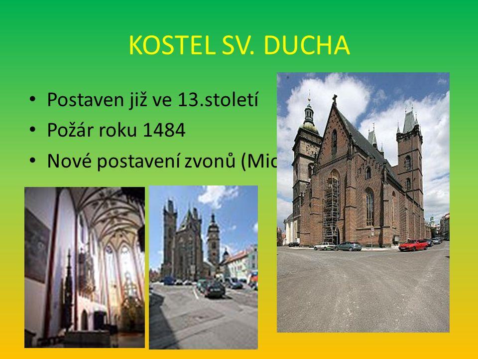 KOSTEL SV. DUCHA Postaven již ve 13.století Požár roku 1484 Nové postavení zvonů (Michael)