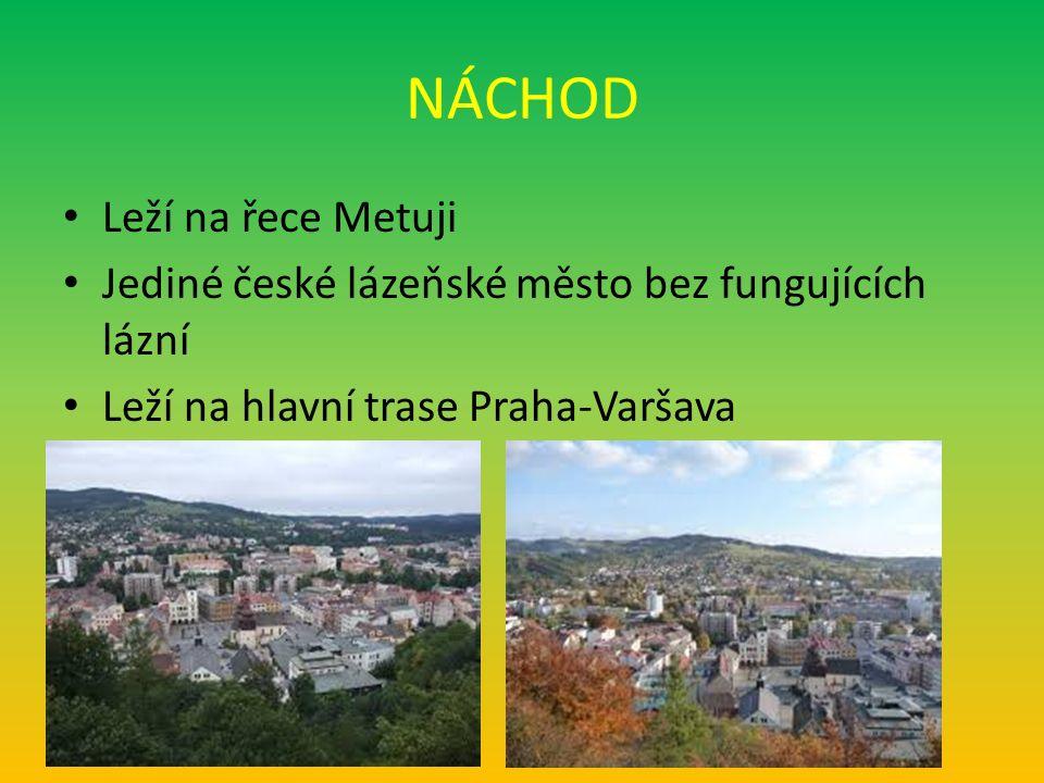 NÁCHOD Leží na řece Metuji Jediné české lázeňské město bez fungujících lázní Leží na hlavní trase Praha-Varšava