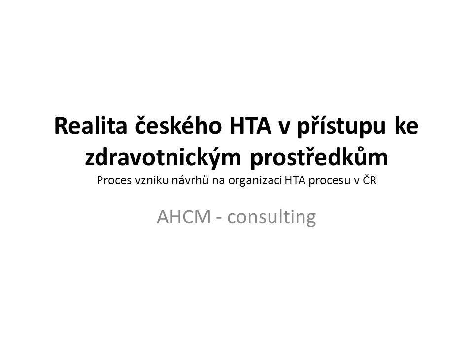 Realita českého HTA v přístupu ke zdravotnickým prostředkům Proces vzniku návrhů na organizaci HTA procesu v ČR AHCM - consulting