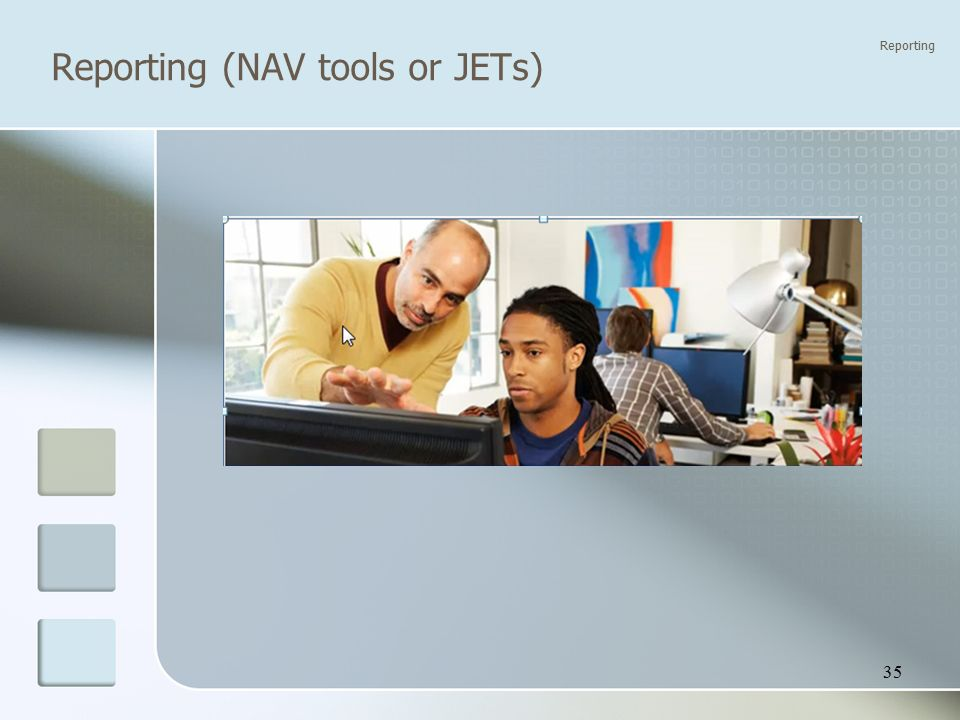 Reporting (NAV tools or JETs) Reporting 35
