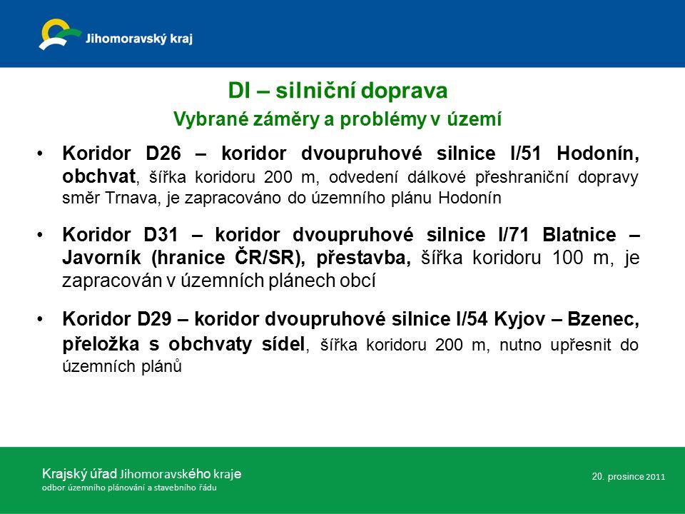 DI – silniční doprava Vybrané záměry a problémy v území Koridor D26 – koridor dvoupruhové silnice I/51 Hodonín, obchvat, šířka koridoru 200 m, odvedení dálkové přeshraniční dopravy směr Trnava, je zapracováno do územního plánu Hodonín Koridor D31 – koridor dvoupruhové silnice I/71 Blatnice – Javorník (hranice ČR/SR), přestavba, šířka koridoru 100 m, je zapracován v územních plánech obcí Koridor D29 – koridor dvoupruhové silnice I/54 Kyjov – Bzenec, přeložka s obchvaty sídel, šířka koridoru 200 m, nutno upřesnit do územních plánů Krajský úřad Jihomoravsk ého kraj e odbor územního plánování a stavebního řádu 20.