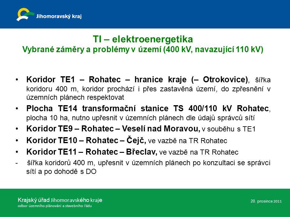 Koridor TE1 – Rohatec – hranice kraje (– Otrokovice), šířka koridoru 400 m, koridor prochází i přes zastavěná území, do zpřesnění v územních plánech respektovat Plocha TE14 transformační stanice TS 400/110 kV Rohatec, plocha 10 ha, nutno upřesnit v územních plánech dle údajů správců sítí Koridor TE9 – Rohatec – Veselí nad Moravou, v souběhu s TE1 Koridor TE10 – Rohatec – Čejč, ve vazbě na TR Rohatec Koridor TE11 – Rohatec – Břeclav, ve vazbě na TR Rohatec - šířka koridorů 400 m, upřesnit v územních plánech po konzultaci se správci sítí a po dohodě s DO Krajský úřad Jihomoravsk ého kraj e odbor územního plánování a stavebního řádu TI – elektroenergetika Vybrané záměry a problémy v území (400 kV, navazující 110 kV) 20.