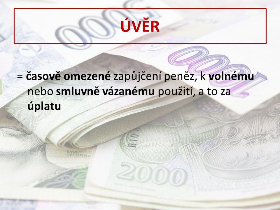 ÚVĚR = časově omezené zapůjčení peněz, k volnému nebo smluvně vázanému použití, a to za úplatu