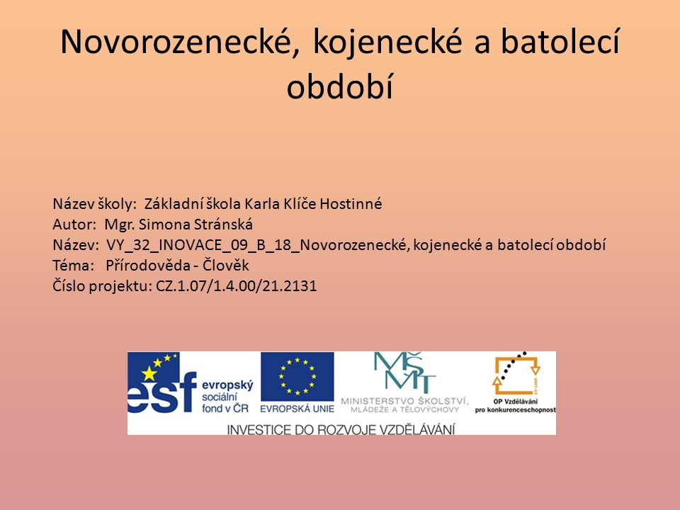 Novorozenecké, kojenecké a batolecí období Název školy: Základní škola Karla Klíče Hostinné Autor: Mgr.