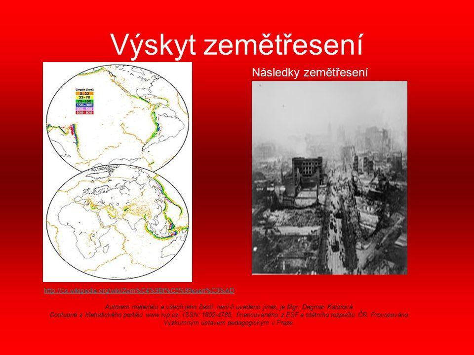 Výskyt zemětřesení Následky zemětřesení http://cs.wikipedia.org/wiki/Zem%C4%9Bt%C5%99esen%C3%AD Autorem materiálu a všech jeho částí, není-li uvedeno jinak, je Mgr.