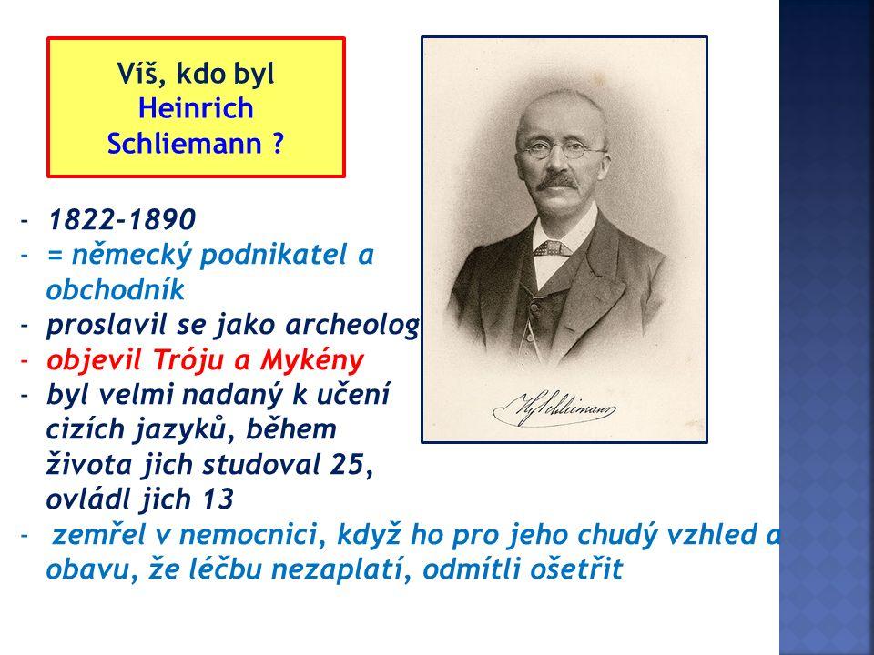 Víš, kdo byl Heinrich Schliemann .