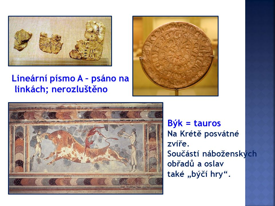 Lineární písmo A – psáno na linkách; nerozluštěno Býk = tauros Na Krétě posvátné zvíře.