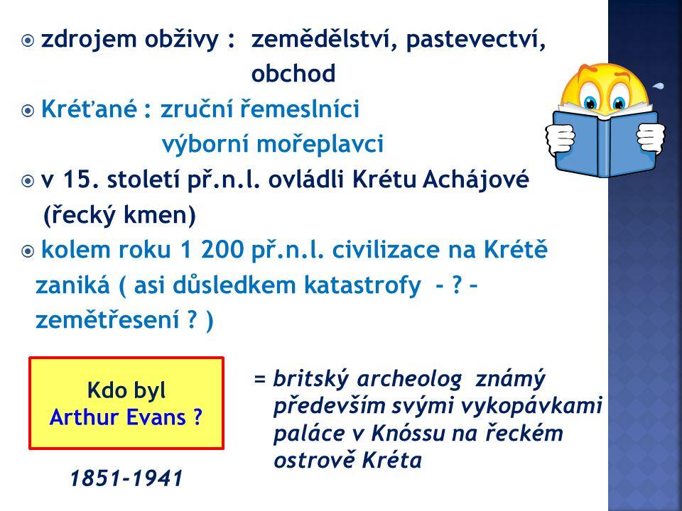  mykénská kultura = civilizace doby bronzové  pevninské Řecko  asi 1600 – 1000 př.n.l.