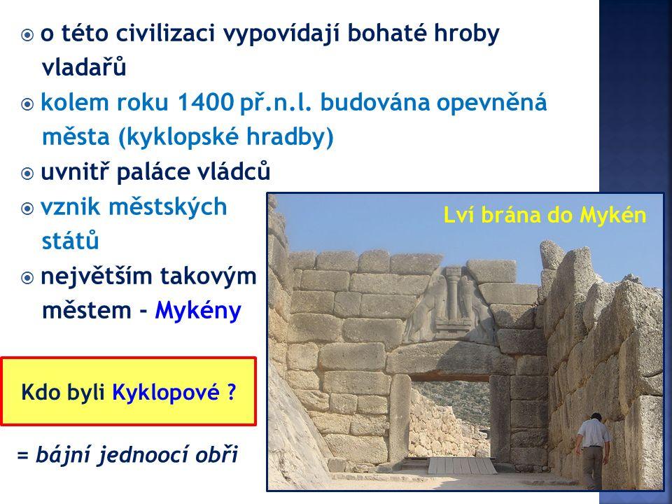  o této civilizaci vypovídají bohaté hroby vladařů  kolem roku 1400 př.n.l.