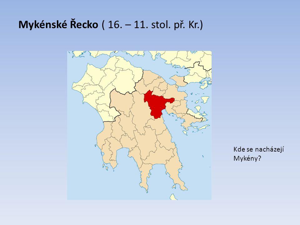 Mykénské Řecko ( 16. – 11. stol. př. Kr.) Kde se nacházejí Mykény?