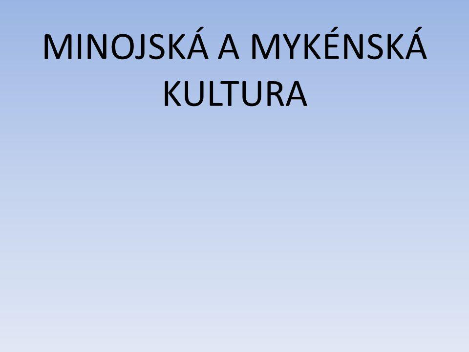 MINOJSKÁ A MYKÉNSKÁ KULTURA
