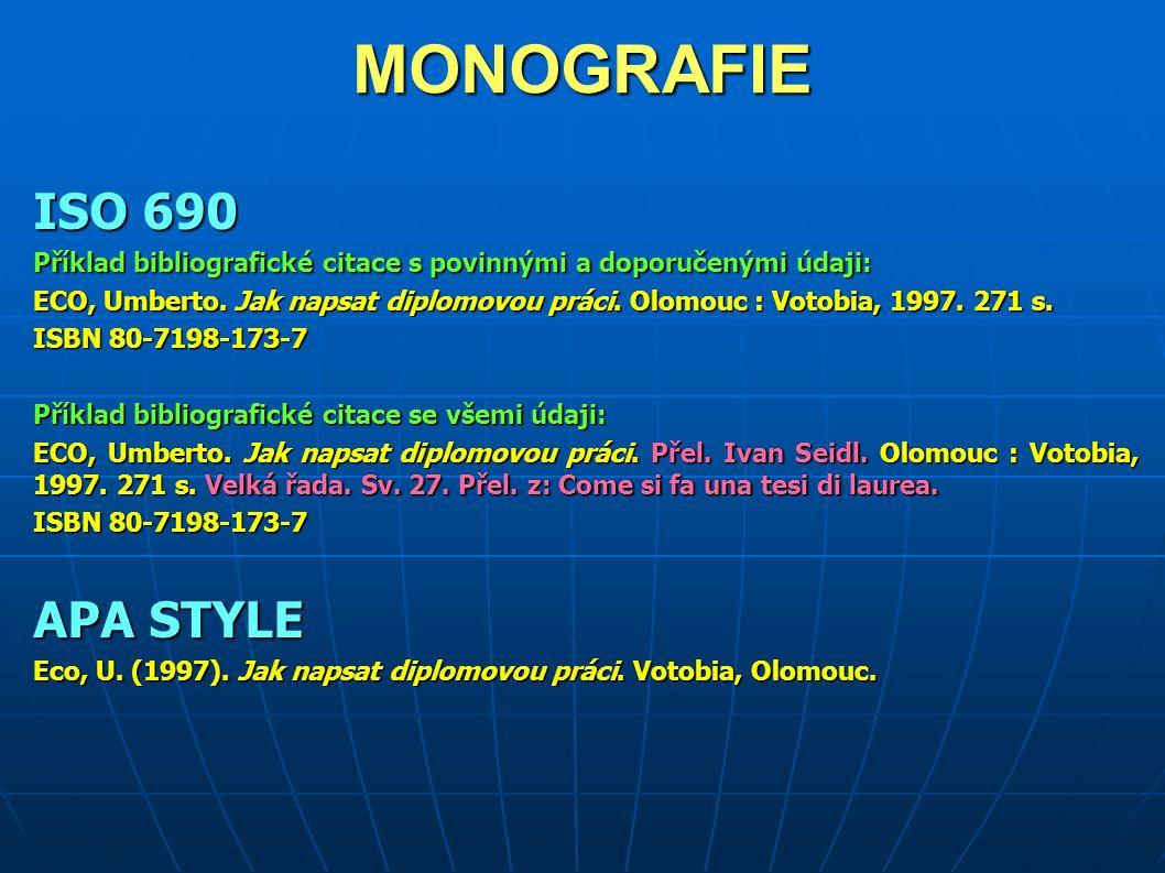 MONOGRAFIE ISO 690 Příklad bibliografické citace s povinnými a doporučenými údaji: ECO, Umberto.