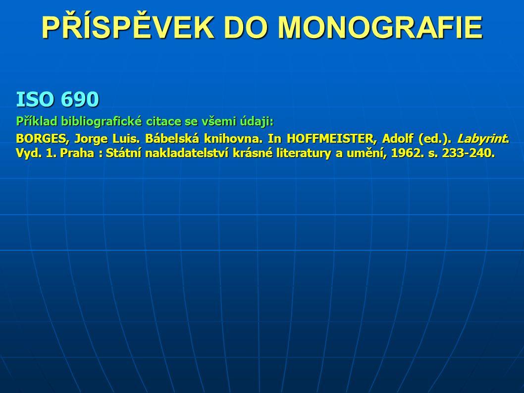 PŘÍSPĚVEK DO MONOGRAFIE ISO 690 Příklad bibliografické citace se všemi údaji: BORGES, Jorge Luis.