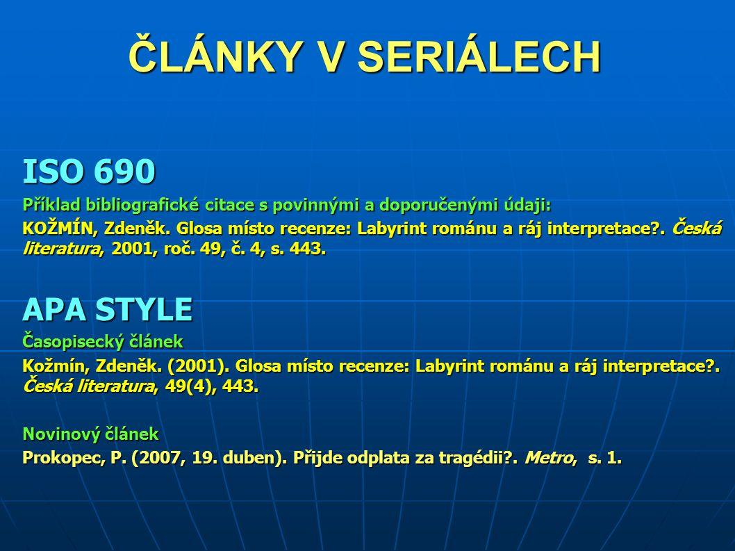 ČLÁNKY V SERIÁLECH ISO 690 Příklad bibliografické citace s povinnými a doporučenými údaji: KOŽMÍN, Zdeněk.