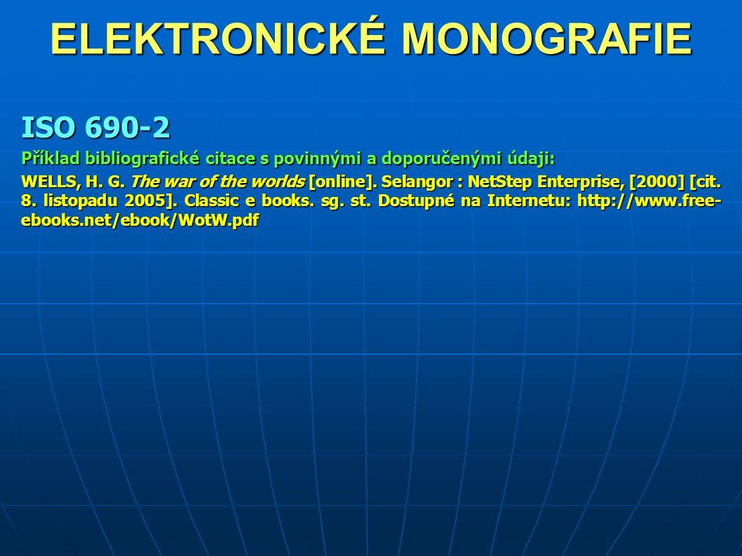 ELEKTRONICKÉ MONOGRAFIE ISO 690-2 Příklad bibliografické citace s povinnými a doporučenými údaji: WELLS, H.