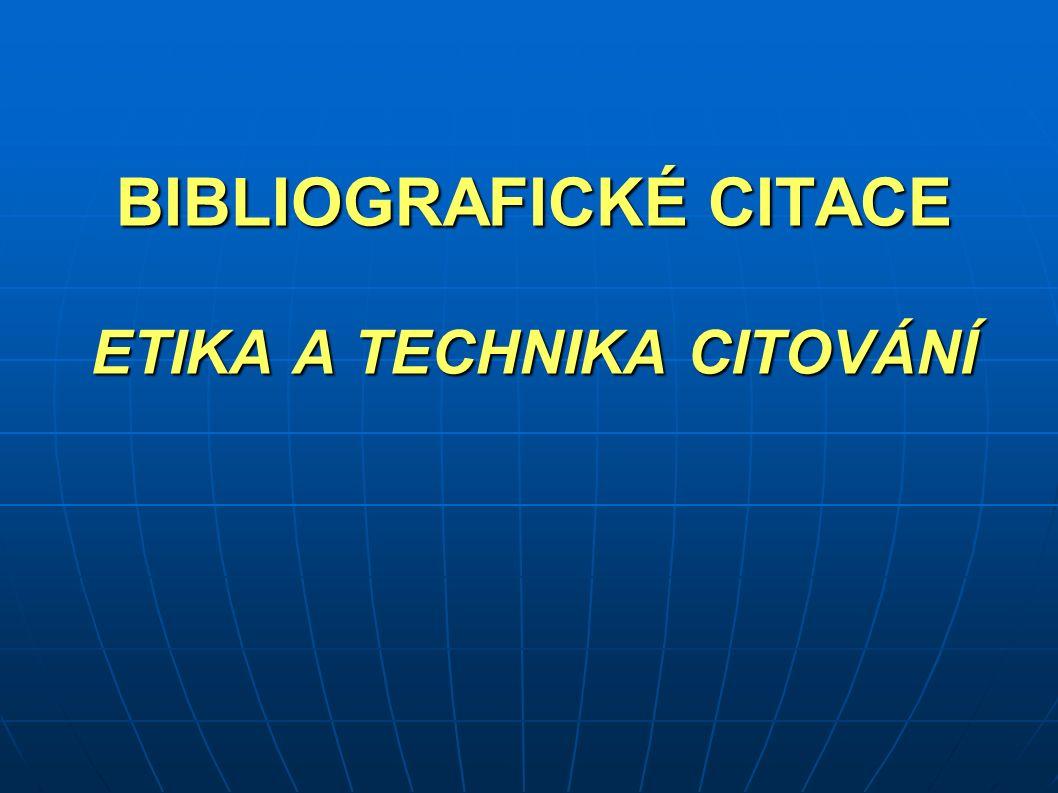 BIBLIOGRAFICKÉ CITACE ETIKA A TECHNIKA CITOVÁNÍ