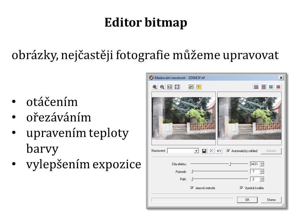 obrázky, nejčastěji fotografie můžeme upravovat otáčením ořezáváním upravením teploty barvy vylepšením expozice Editor bitmap