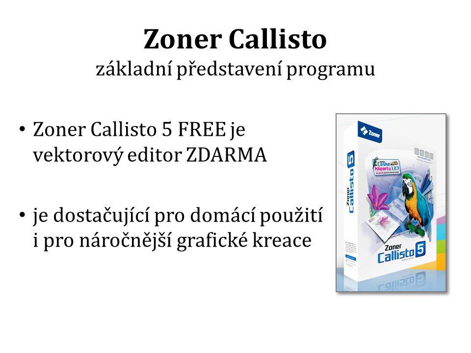 Zoner Callisto základní představení programu Zoner Callisto 5 FREE je vektorový editor ZDARMA je dostačující pro domácí použití i pro náročnější grafické kreace