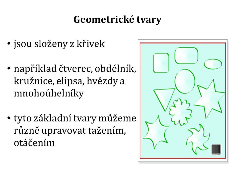 Geometrické tvary jsou složeny z křivek například čtverec, obdélník, kružnice, elipsa, hvězdy a mnohoúhelníky tyto základní tvary můžeme různě upravovat tažením, otáčením