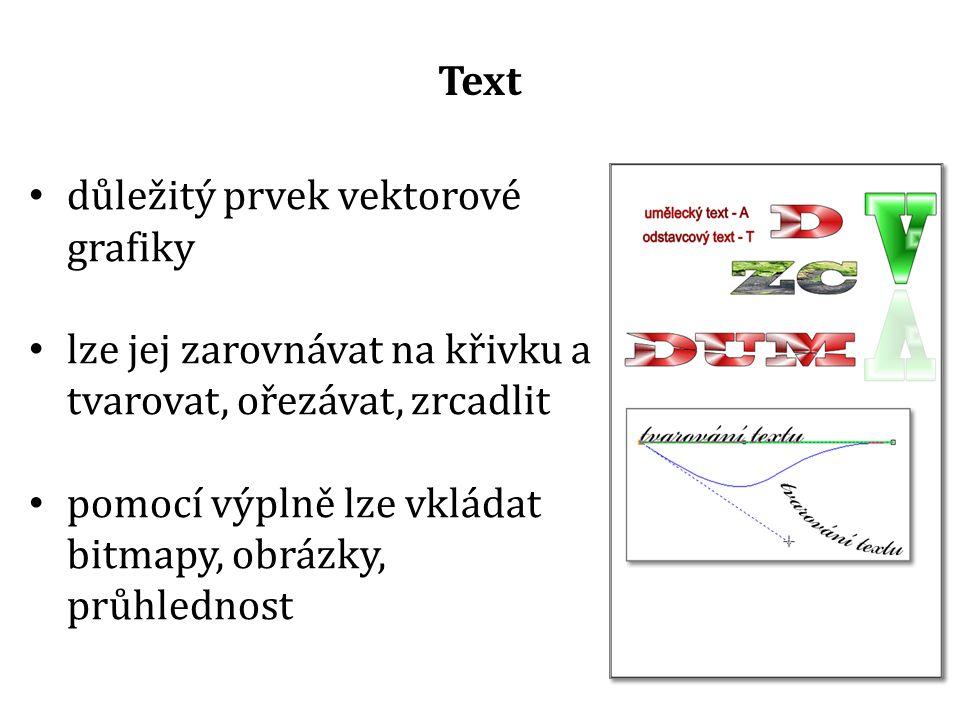 důležitý prvek vektorové grafiky lze jej zarovnávat na křivku a tvarovat, ořezávat, zrcadlit pomocí výplně lze vkládat bitmapy, obrázky, průhlednost Text