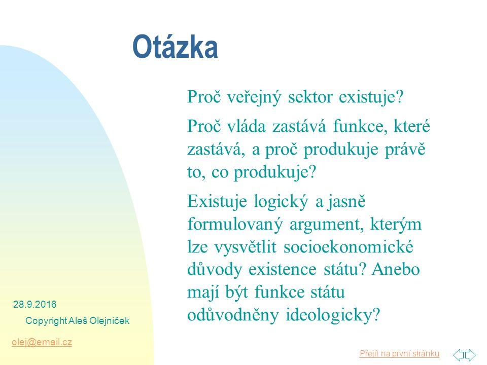 Přejít na první stránku olej@email.cz 28.9.2016 Copyright Aleš Olejniček Otázka Proč veřejný sektor existuje.
