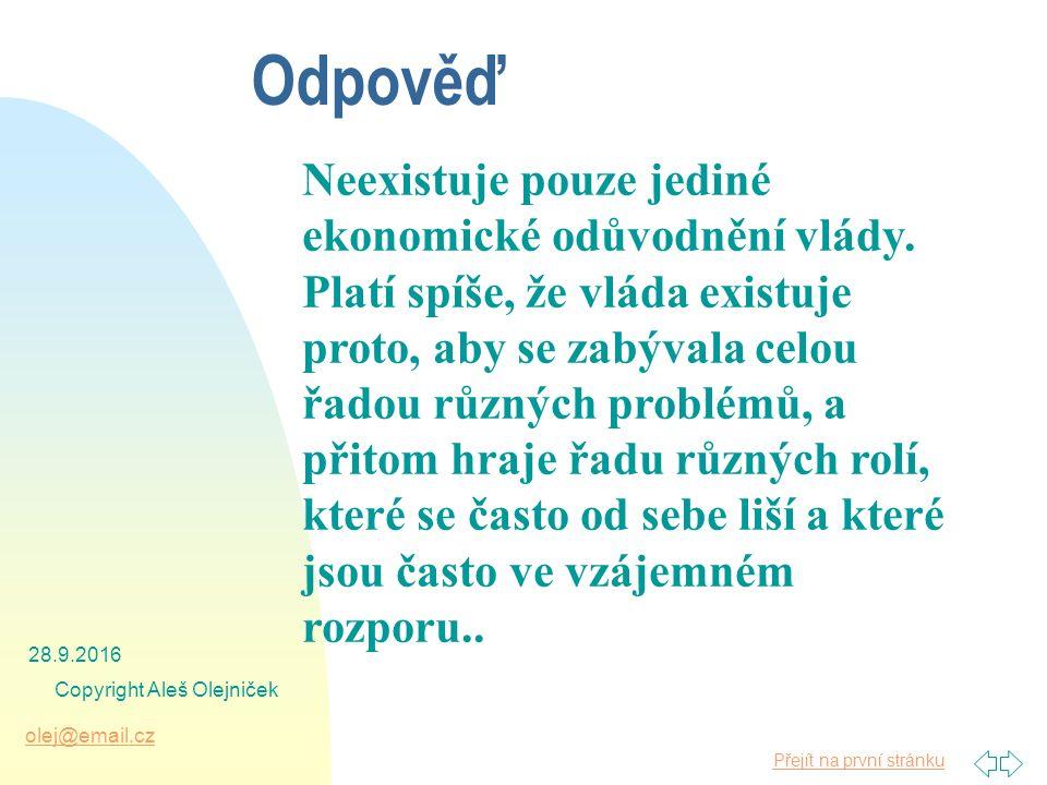Přejít na první stránku olej@email.cz 28.9.2016 Copyright Aleš Olejniček Odpověď Neexistuje pouze jediné ekonomické odůvodnění vlády.