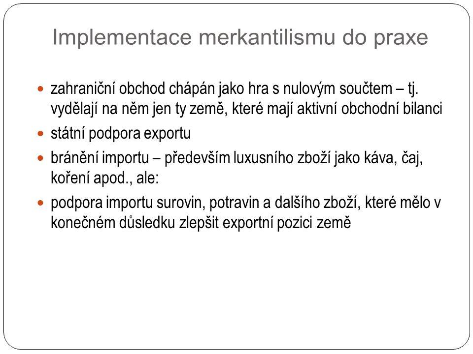 Implementace merkantilismu do praxe zahraniční obchod chápán jako hra s nulovým součtem – tj.
