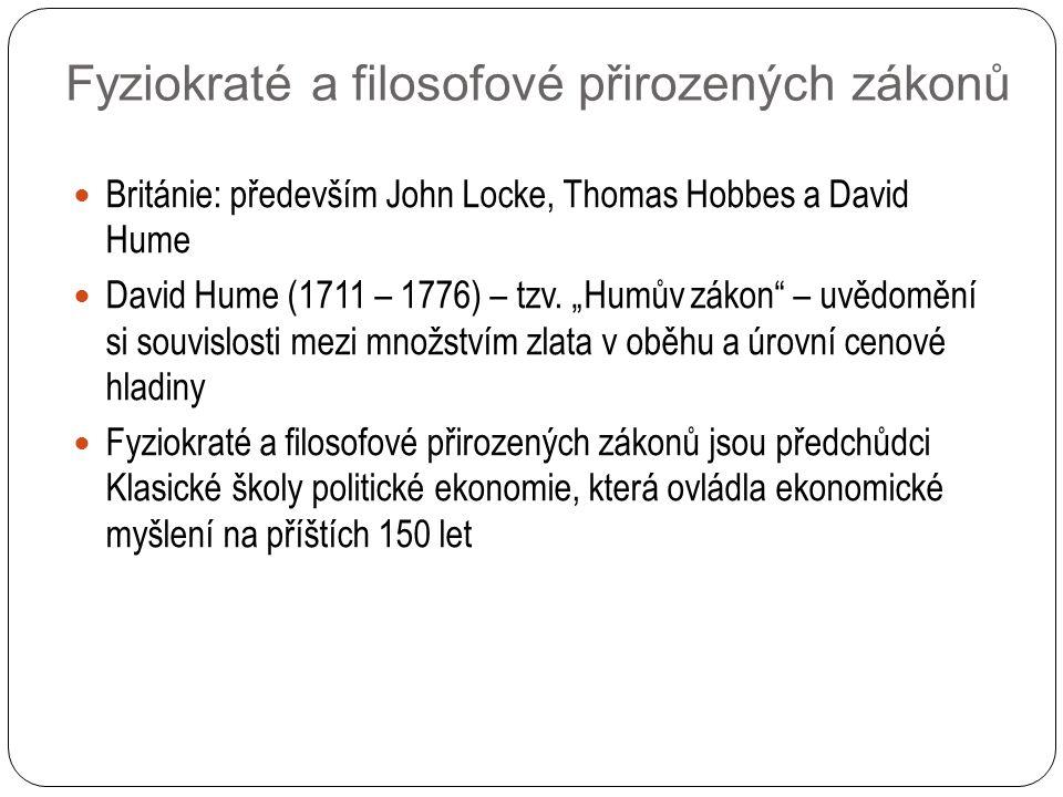 """Británie: především John Locke, Thomas Hobbes a David Hume David Hume (1711 – 1776) – tzv. """"Humův zákon"""" – uvědomění si souvislosti mezi množstvím zla"""