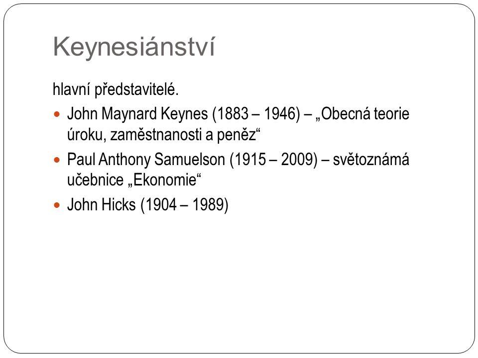 """Keynesiánství hlavní představitelé. John Maynard Keynes (1883 – 1946) – """"Obecná teorie úroku, zaměstnanosti a peněz"""" Paul Anthony Samuelson (1915 – 20"""