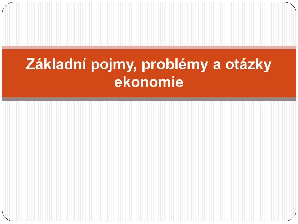 Základní pojmy, problémy a otázky ekonomie