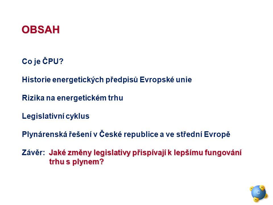 OBSAH Co je ČPU? Historie energetických předpisů Evropské unie Rizika na energetickém trhu Legislativní cyklus Plynárenská řešení v České republice a