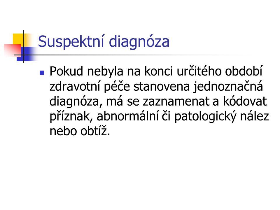 Suspektní diagnóza Pokud nebyla na konci určitého období zdravotní péče stanovena jednoznačná diagnóza, má se zaznamenat a kódovat příznak, abnormální