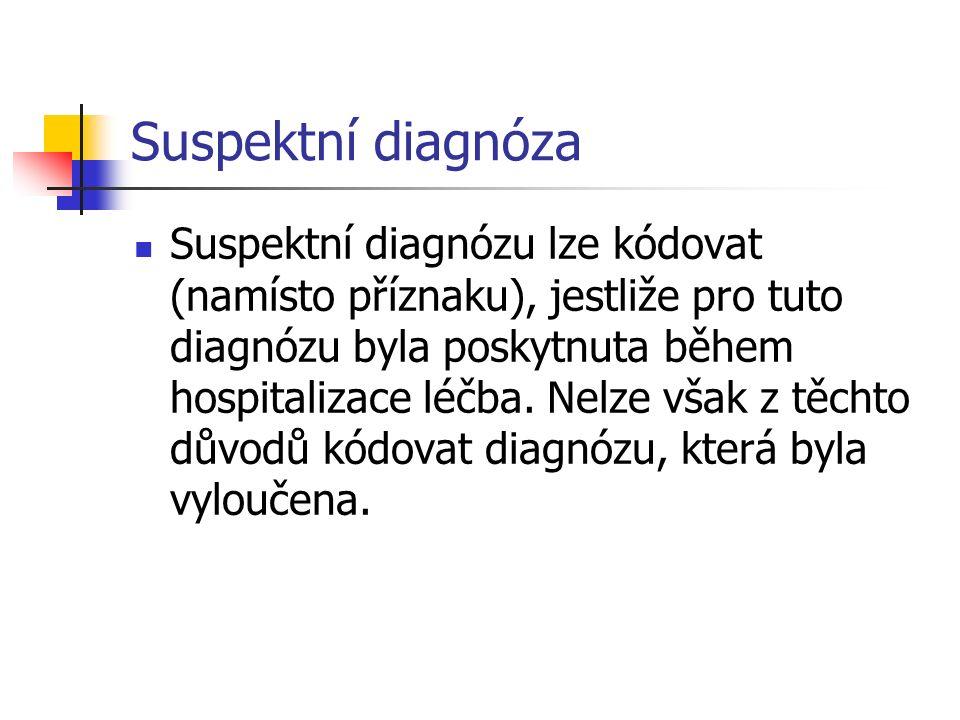 Suspektní diagnóza Suspektní diagnózu lze kódovat (namísto příznaku), jestliže pro tuto diagnózu byla poskytnuta během hospitalizace léčba. Nelze však