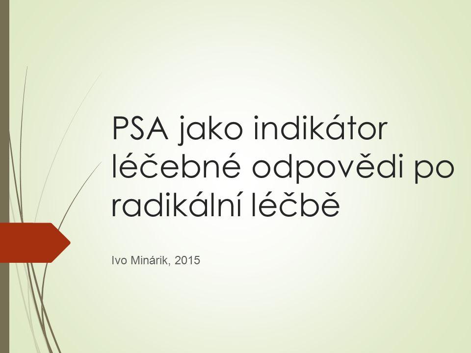 PSA jako indikátor léčebné odpovědi po radikální léčbě Ivo Minárik, 2015