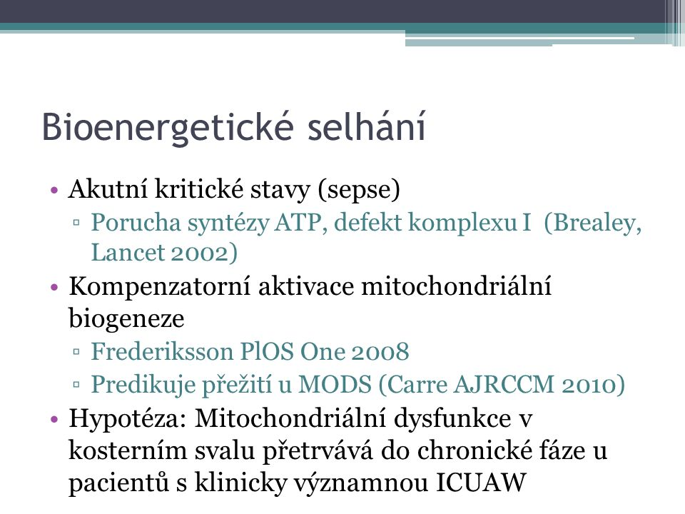 Bioenergetické selhání Akutní kritické stavy (sepse) ▫Porucha syntézy ATP, defekt komplexu I (Brealey, Lancet 2002) Kompenzatorní aktivace mitochondri