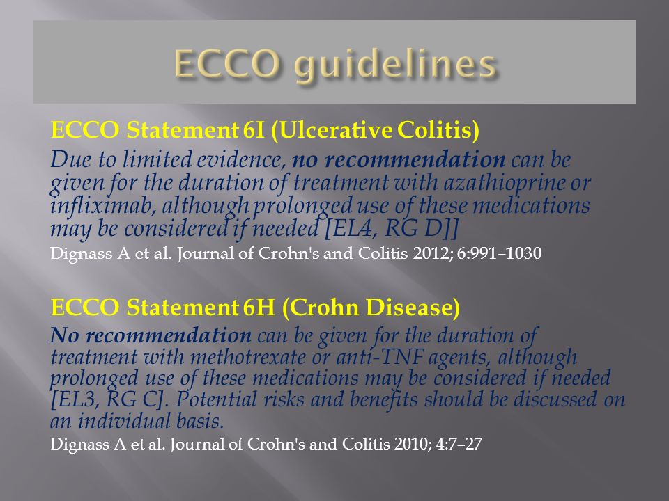 ECCO Statement 6I (Ulcerative Colitis) Due to limited evidence, no recommendation can be given for the duration of treatment with azathioprine or infl